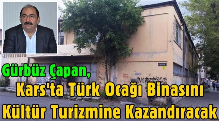 Gürbüz Çapan, Kars'ta Türk Ocağı Binasını Kültür Turizmine Kazandıracak