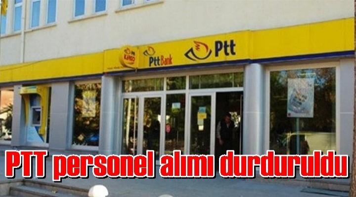 PTT personel alımı durduruldu