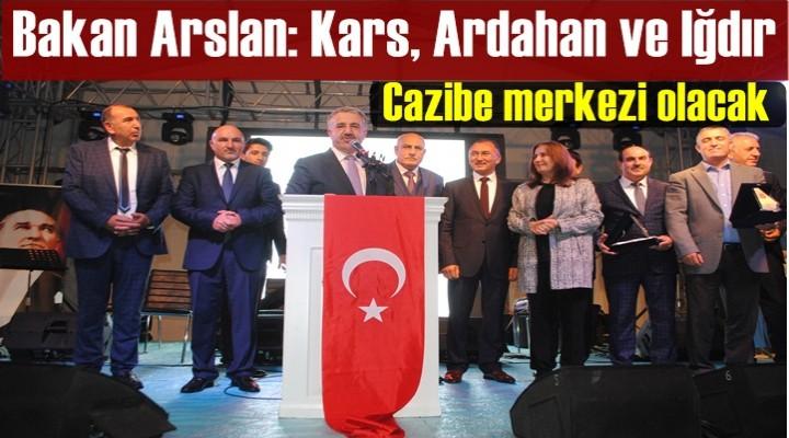 Arslan: Kars, Ardahan ve Iğdır cazibe merkezi olacak