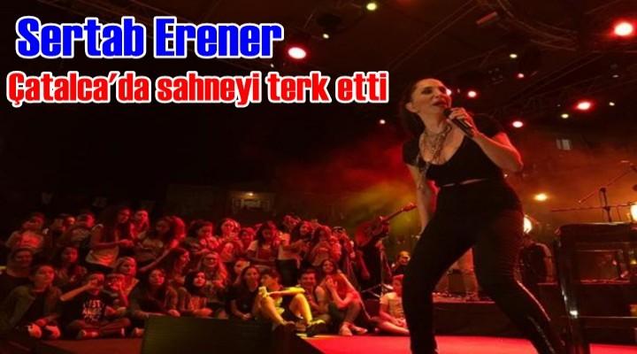 Sertab Erener Çatalca'da sahneyi terk etti