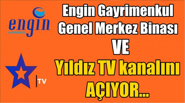 Engin Gayrimenkul Genel Merkez Binası ve Yıldız TV kanalını AÇIYOR