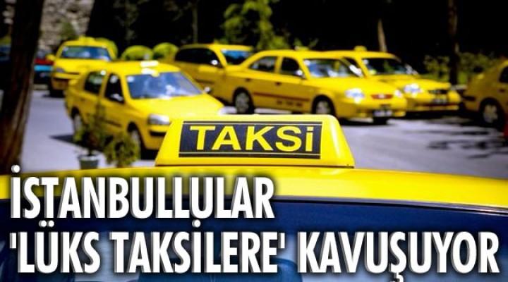 İstanbullular lüks taksilere kavuşuyor
