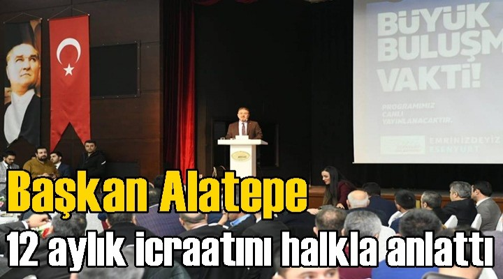 Başkan Alatepe, 12 aylık icraatını halkla anlattı