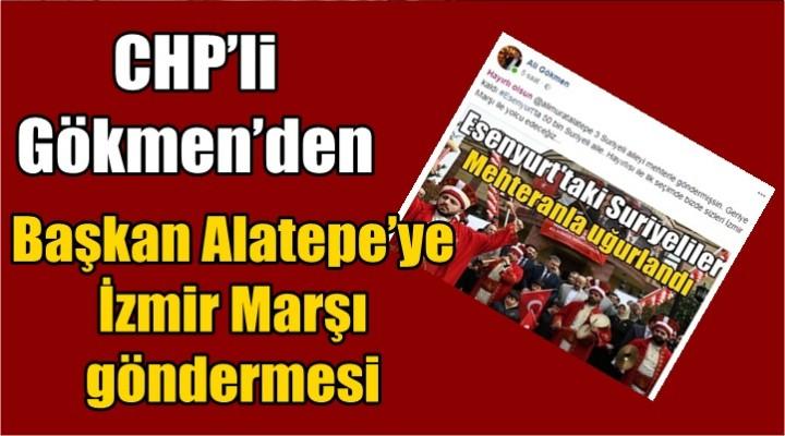 CHP'li Gökmen'den Başkan Alatepe'ye İzmir Marşı göndermesi