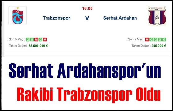 Serhat Ardahan Spor'un Rakibi Trabzonspor oldu